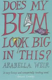 Does my Bum Look Big in This? by Arabella Weir image