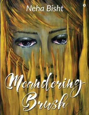 Meandering Brush by Neha Bisht