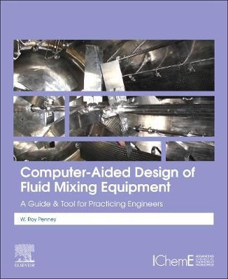 Computer-Aided Design of Fluid Mixing Equipment by W.Roy Penney