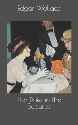 The Duke in the Suburbs by Edgar Wallace