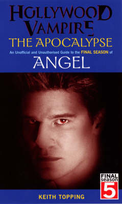 Hollywood Vampire: The Apocalypse - An Unofficial and Unauthorised Guide to the Final Season of Angel by Keith Topping image