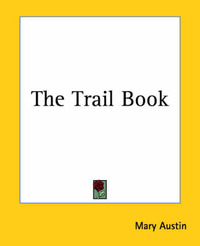 The Trail Book by Mary Austin
