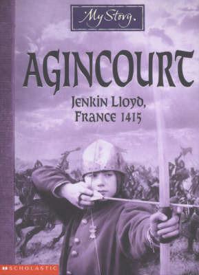 Agincourt: Jenkin Lloyd, France, 1415 (My Story) by Michael Cox