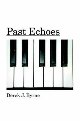 Past Echoes by Derek J. Byrne