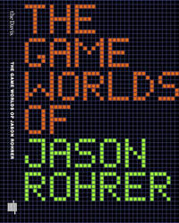 The Game Worlds of Jason Rohrer by Michael Maizels