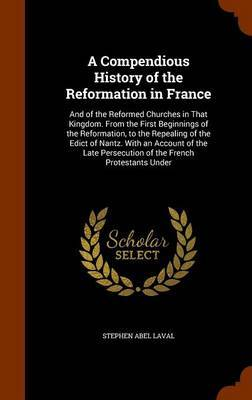 A Compendious History of the Reformation in France by Stephen Abel Laval image