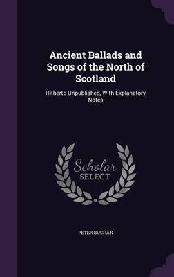 Ancient Ballads and Songs of the North of Scotland by Peter Buchan image