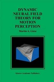 Dynamic Neural Field Theory for Motion Perception by Martin A. Giese