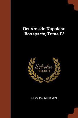 Oeuvres de Napoleon Bonaparte, Tome IV by Napoleon Bonaparte image