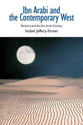 Ibn Arabi and the Contemporary West by Isobel Jeffery-Street