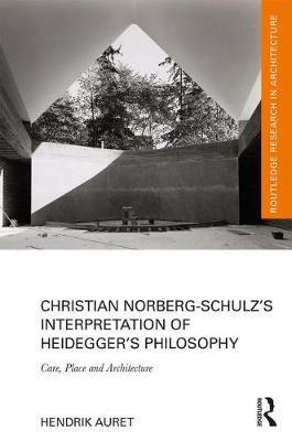 Christian Norberg-Schulz's Interpretation of Heidegger's Philosophy by Hendrik Auret