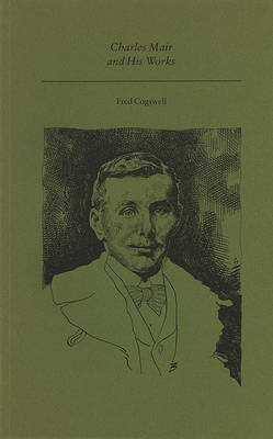 Charles Mair and His Works by Fred Cogswell