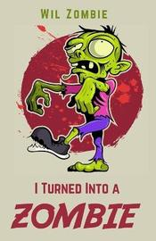 I Turned Into A Zombie by Wil Zombie