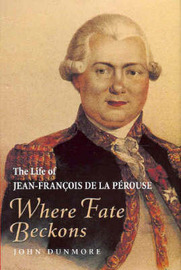 Where Fate Beckons: The life of Jean-Francois de La Perouse by John Dunmore image