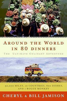 Around the World in 80 Dinners: The Ultimate Culinary Adventure by Bill Jamison image