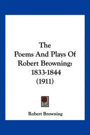 The Poems and Plays of Robert Browning: 1833-1844 (1911) by Robert Browning