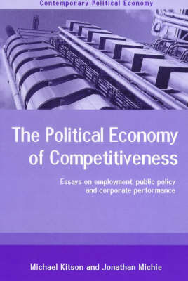 The Political Economy of Competitiveness by Michael Kitson