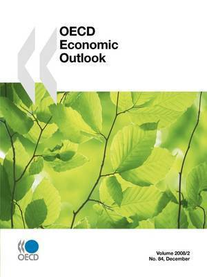OECD Economic Outlook: No. 84 v. 2008 Issue 2 December by Organization for Economic Cooperation and Development (OECD)