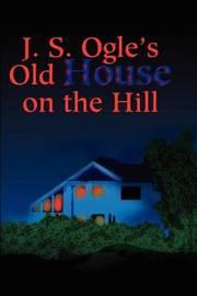 J.S. Ogle's Old House on the Hill by J. Ogle image