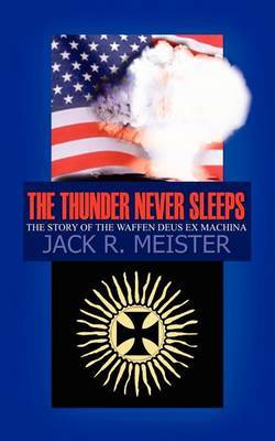 The Thunder Never Sleeps by Jack R. Meister