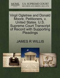 Virgil Ogletree and Donald Moore, Petitioners, V. United States. U.S. Supreme Court Transcript of Record with Supporting Pleadings by James R Willis