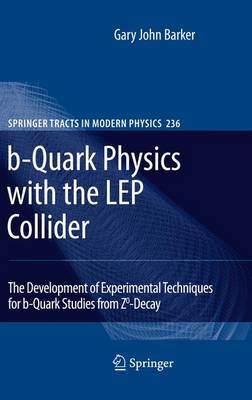 b-Quark Physics with the LEP Collider by Gary John Barker