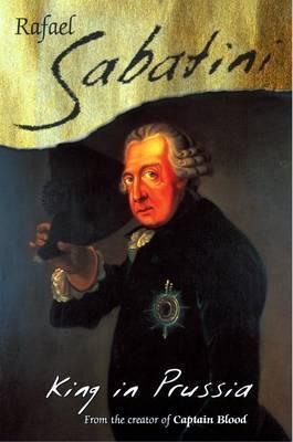King in Prussia by Rafael Sabatini