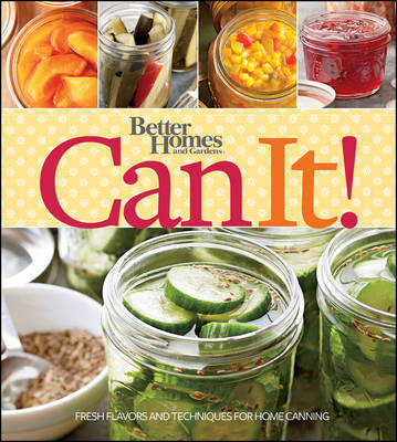 Better Homes & Gardens Can It! by Better Homes & Gardens