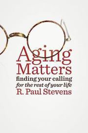 Aging Matters by R.Paul Stevens
