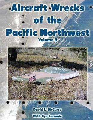 Aircraft Wrecks of the Pacific Northwest Volume 3 by David L McCurry image