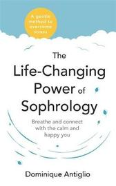 The Life-Changing Power of Sophrology by Dominique Antiglio