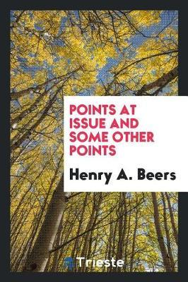 Points at Issue and Some Other Points by Henry A Beers image