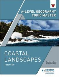 A-level Geography Topic Master: Coastal Landscapes by Peter Stiff