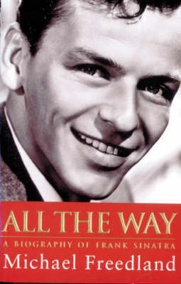 All The Way: A Biography of Frank Sinatra by Michael Freedland image