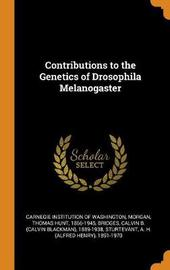 Contributions to the Genetics of Drosophila Melanogaster by Thomas Hunt Morgan