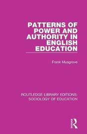 Patterns of Power and Authority in English Education by Frank Musgrove