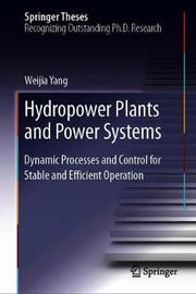 Hydropower Plants and Power Systems by Weijia Yang