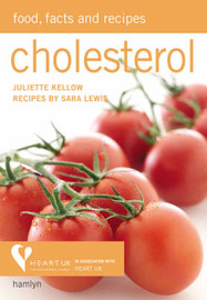 Cholesterol: Food, Facts and Recipes by Juliette Kellow image