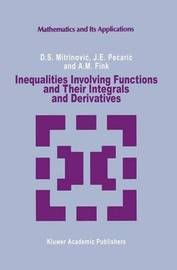 Inequalities Involving Functions and Their Integrals and Derivatives by Dragoslav S. Mitrinovic