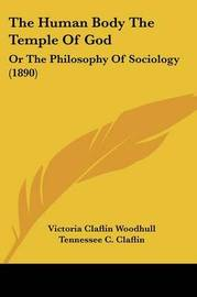 The Human Body the Temple of God: Or the Philosophy of Sociology (1890) by Victoria Claflin Woodhull