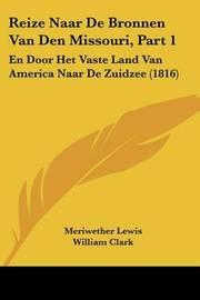 Reize Naar de Bronnen Van Den Missouri, Part 1: En Door Het Vaste Land Van America Naar de Zuidzee (1816) by Meriwether Lewis