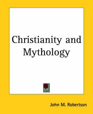 Christianity and Mythology by John M Robertson