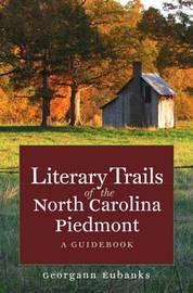 Literary Trails of the North Carolina Piedmont by Georgann Eubanks