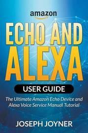Amazon Echo and Alexa User Guide by Joseph Joyner
