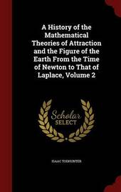 A History of the Mathematical Theories of Attraction and the Figure of the Earth from the Time of Newton to That of Laplace; Volume 2 by Isaac Todhunter image