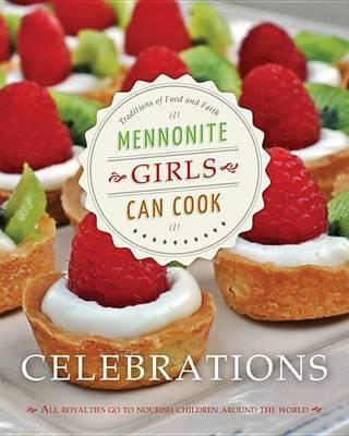 Mennonite Girls Can Cook: Celebrations by Lovella Schellenberg