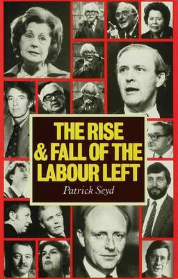 The Rise and Fall of the Labour Left by Patrick Seyd image