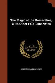 The Magic of the Horse-Shoe, with Other Folk-Lore Notes by Robert Means Lawrence image