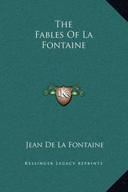 The Fables of La Fontaine by Jean de La Fontaine
