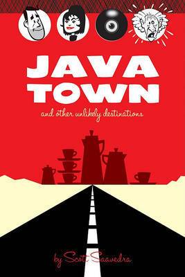 Java Town and Other Unlikely Destinations by Scott Saavedra
